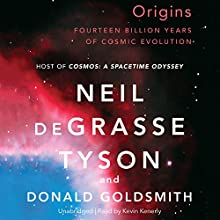 Origins: Fourteen Billion Years of Cosmic Evolution (       UNABRIDGED) by Neil deGrasse Tyson, Donald Goldsmith Narrated by Kevin Kenerly