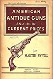 img - for American Antique Guns And Their Current Prices; Catalogue Of U. S. Pistols And Revolvers That Lists, Describes, And Gives Up-to-date Prices On Every American Make, Model And Type From Flintlock Through Automatics; Over 2000 Firearms 1951 - 1952 Edition book / textbook / text book