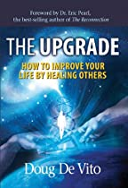 The Upgrade: How to Improve Your Life by Healing Others