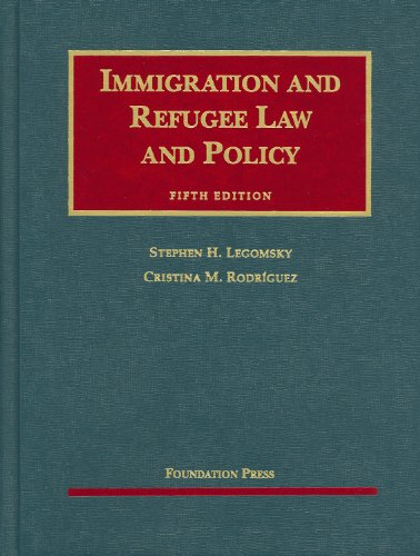Legomsky and Rodriguez' Immigration and Refugee Law and...