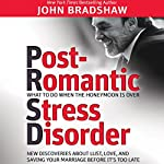 Post-Romantic Stress Disorder: What to Do When the Honeymoon Is Over | John Bradshaw