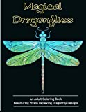 Adult Coloring Books: Magical Dragonflies: Coloring Books for Adults Featuring Stress Relieving Dragonfly Designs