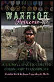 img - for Warrior Princess: A U.S. Navy Seal's Journey to Coming Out Transgender by Kristin Beck, Anne Speckhard (2013) Paperback book / textbook / text book