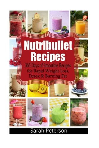 Nutribullet Recipes: 365 Days of Smoothie Recipes for Rapid Weight Loss, Detox & Burning Fat (Nutribullet Juicing Recipe Book compare prices)