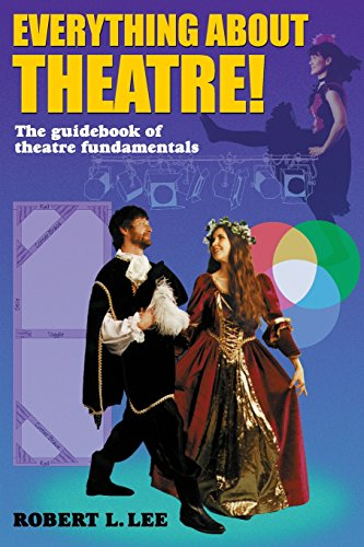 Everything about Theatre! The guidebook of theatre fundamentals, Robert L. Lee