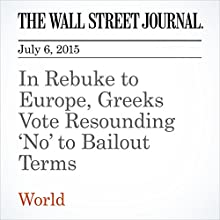 In Rebuke to Europe, Greeks Vote Resounding 'No' to Bailout Terms (       UNABRIDGED) by Nektaria Stamouli, Stelios Bouras Narrated by Ken Borgers