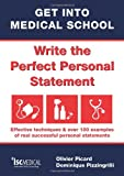Olivier Picard Get into Medical School - Write the perfect personal statement. Effective techniques & over 100 examples of real successful personal statements (UCAS Medicine)