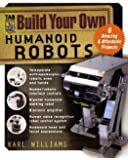 Build Your Own Humanoid Robots: 6 Amazing and Affordable Projects