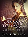 img - for REGENCY ROMANCE: Taming the Duke (Historical Regency Alpha Male Romance Book) (New Adult Billionaire Steamy Romance Short Stories) book / textbook / text book