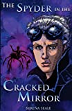 Syrena Seale The Spyder in the Cracked Mirror: Book One of the Entropy Beckoning Chronicles