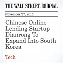 Chinese Online Lending Startup Dianrong To Expand Into South Korea (       UNABRIDGED) by Juro Osawa Narrated by Alexander Quincy