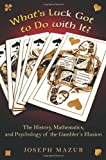 What's Luck Got to Do with It?: The History, Mathematics, and Psychology of the Gambler's Illusion