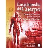 ENCICLOPEDIA DEL CUERPO. Guía de las funciones psicomotrices del sistema muscular (Deportes)