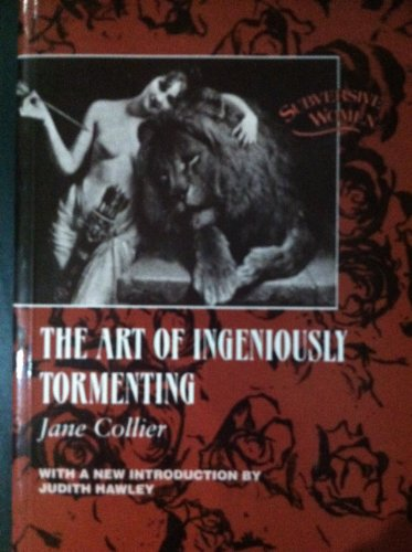 the art of ingeniously tormenting An essay on the art of ingeniously tormenting [electronic resource]  with proper  rules for the exercise of that pleasant art  by collier, jane.