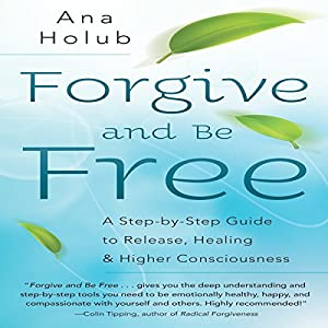 Forgive and Be Free Audiobook