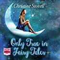 Only True in Fairy Tales Audiobook by Christine Stovell Narrated by Jenny Funnell