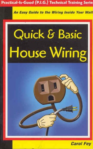 Quick &amp; Basic House Wiring: An Easy Guide to the Electrical Wiring Inside Your Walls (Practical-Is-Good (P.I.G.) Technical Training)