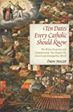 img - for Ten Dates Every Catholic Should Know: The Divine Surprises and Chastisements That Shaped the Church and Changed the World book / textbook / text book