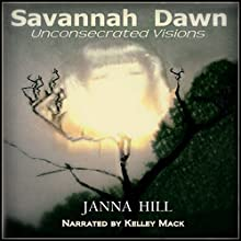 Savannah Dawn: Unconsecrated Visions (       UNABRIDGED) by Janna Hill Narrated by Kelley Mack
