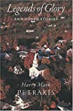 Legends of Glory and Other Stories (0809327589) by Petrakis, Harry  Mark