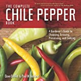 The Complete Chile Pepper Book: A Gardener's Guide to Choosing, Growing, Preserving, and Cooking: Written by Dave DeWitt, 2014 Edition, (New) Publisher: Timber Press [Paperback]