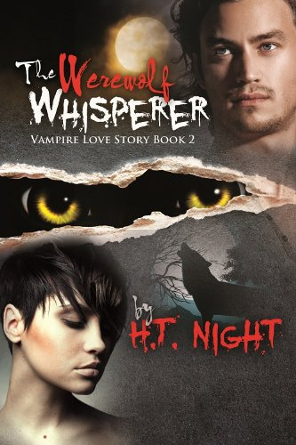 The Werewolf Whisperer (Vampire Love Story #2) by H.T. Night
