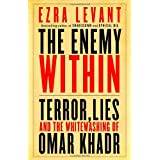 The Enemy Within: Terror, Lies, and the Whitewashing of Omar Khadrby Ezra Levant