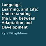Language, Learning, and Life: Understanding the Link between Adaptation and Development | Kyle Fitzgibbons