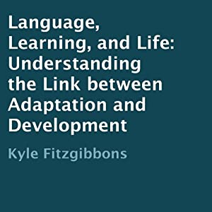 Language, Learning, and Life: Understanding the Link between Adaptation and Development | [Kyle Fitzgibbons]