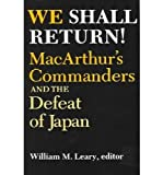 img - for We Shall Return!: MacArthur's Commanders and the Defeat of Japan, 1942-1945 book / textbook / text book