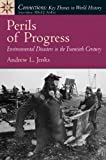 Perils of Progress: Environmental Disasters in the 20th Century (Connections: Key Themes in World History)