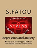 DEPRESSION AND ANXIETY: HOW TO CURE AND BRING YOUR LIFE BACK WITH NATURAL REMEDIES AND VITAMINS