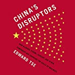 China's Disruptors: How Alibaba, Xiaomi, TenCent, and Other Companies Are Changing the Rules of Business | Edward Tse