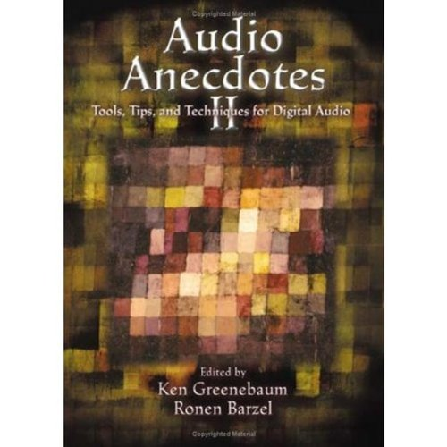 Audio Anecdotes II: Tools, Tips, and Techniques for Digital Audio (v. 2)