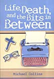 Life, Death and the Bits in Between: A collection of stories about life as a priest ...