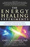 img - for The Energy Healing Experiments: Science Reveals Our Natural Power to Heal book / textbook / text book