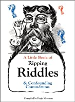 A Little Book of Ripping Riddles & Confounding Conundrums: Classic Riddles and Brainteasers for Young and Old (English Edition)