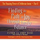 The Amazing Power of Deliberate Intent 4-CD: Part II: Finding the Path to Joy Through Energy Balance (Pt. 2)