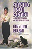 STARTING FROM SCRATCH: A Different Kind of Writers' Manual (0553052462) by Brown, Rita Mae