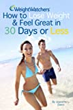 Weight Watchers: How to Lose Weight and Feel Great in 30 Days or Less (Weight Watchers Cookbook, Weight Watchers Recipes)