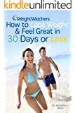 Weight Watchers: How to Lose Weight and Feel Great in 30 Days or Less (Weight Watchers Cookbook, Weight Watchers Recipes) (English Edition)