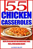 55 Chicken Casseroles: Recipes For Delicious Deep Dish Chicken Breast Meals, Pasta & Other Casserole Delights