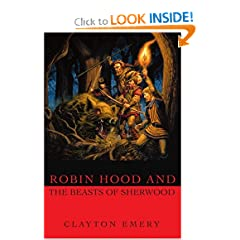 Robin Hood and the Beasts of Sherwood: Clayton Emery's Tales of Robin Hood by Clayton Emery