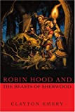 Robin Hood and the Beasts of Sherwood: Clayton Emery's Tales of Robin Hood (0595206433) by Emery, Clayton