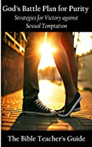 God's Battle Plan For Purity: Strategies For Victory Against Sexual Temptation (the Bible Teacher's Guide)