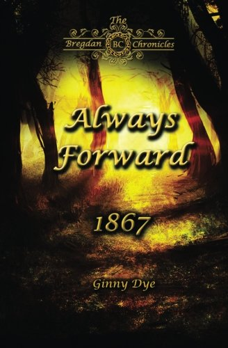 Always Forward (#9 in the Bregdan Chronicles Historical Fiction Romance Series) (Volume 9) (Jenny Dye compare prices)
