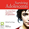 Surviving Adolescents (       UNABRIDGED) by Michael Carr-Gregg Narrated by Richard Aspel