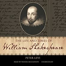 The Life and Times of William Shakespeare | Livre audio Auteur(s) : Peter Levi Narrateur(s) : Wanda McCaddon
