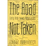 The Road Not Taken: Early Arab-Israeli Negotiations ~ Itamar Rabinovich