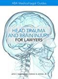 The ABA Medical-Legal Guides: Head Trauma and Brain Injury for Lawyers